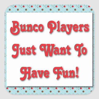 Bunco Players Just Want To Have Fun! Square Sticker