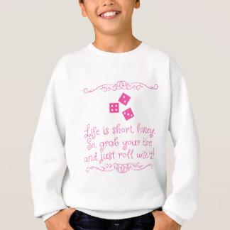 Bunco sweatshirt - Life is short, honey.
