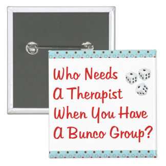 bunco who needs a therapist 2 inch square button