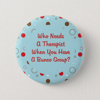 bunco who needs a therapist button