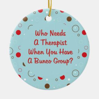 bunco who needs a therapist ceramic ornament