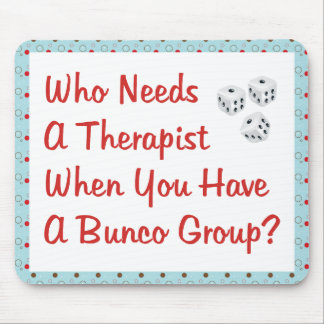 bunco who needs a therapist mouse pad