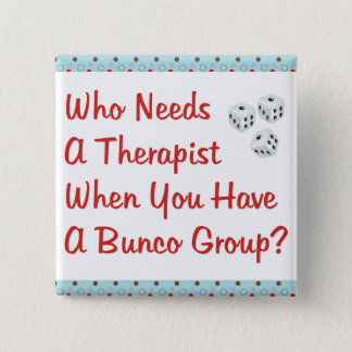 bunco who needs a therapist pinback button