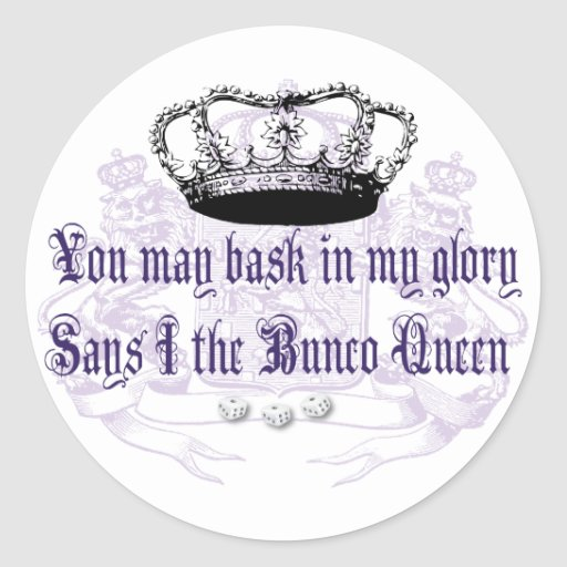 bunco - you may bask in my glory classic round sticker