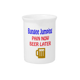 Bungee Jumping pain now beer later Pitcher