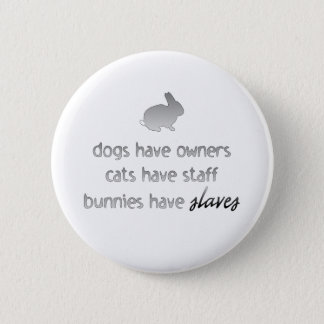 Bunnies Have Slaves Button