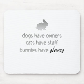Bunnies Have Slaves Mouse Pad