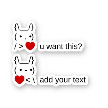 bunny u want this? / Customizable ASCII Text Art Sticker