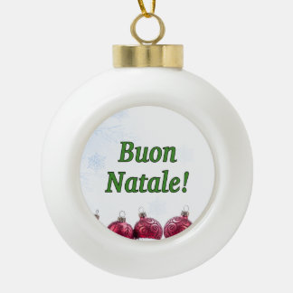 Buon Natale! Merry Christmas in Italian gf Ceramic Ball Christmas Ornament