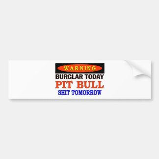 BURGLAR TODAY  PIT BULL WARNING BUMPER STICKER