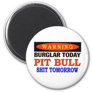 BURGLAR TODAY  PIT BULL WARNING 2 INCH ROUND MAGNET