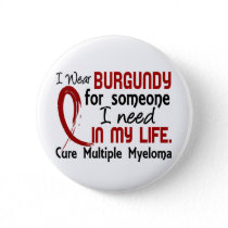 Burgundy For Someone I Need Multiple Myeloma Pinback Button