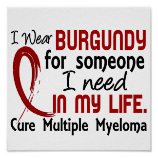 Burgundy For Someone I Need Multiple Myeloma Poster