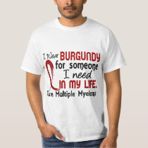 Burgundy For Someone I Need Multiple Myeloma T-Shirt
