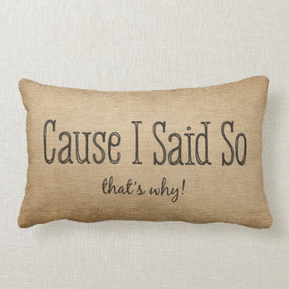 Burlap Cause I said So thats Why! Lumbar Pillow