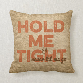 Burlap Hold Me Tight Never Let Me Go Throw Pillow