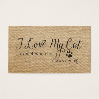 Burlap I Love My Cat Except when he Claws my leg Business Card