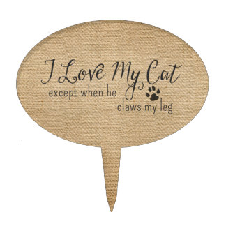 Burlap I Love My Cat Except when he Claws my leg Cake Toppers