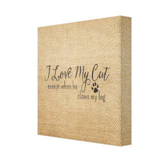 Burlap I Love My Cat Except when he Claws my leg Stretched Canvas Print