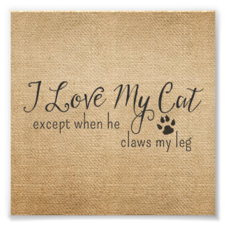 Burlap I Love My Cat Except when he Claws my leg Photo Art