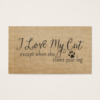 Burlap I Love My Cat Except when she Claws my leg Business Card