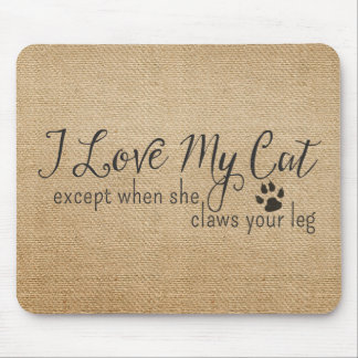 Burlap I Love My Cat Except when she Claws my leg Mouse Pad