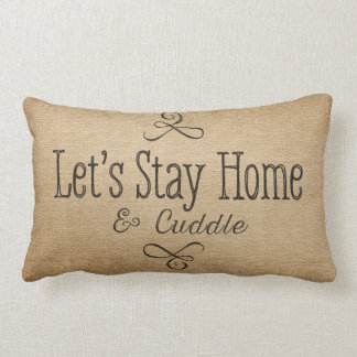 Burlap Lets stay home and Cuddle Lumbar Pillow