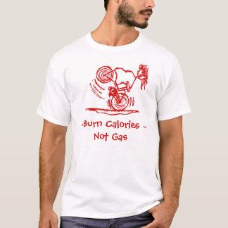 Burn Calories - Not Gas! T-Shirt