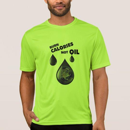 Burn Calories Not Oil shirt