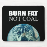 Burn Fat not Coal Mouse Pads