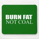 Burn Fat not Coal Mousepads