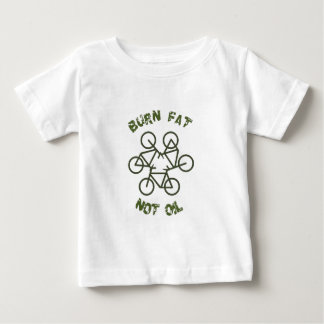 Burn Fat Not Oil Baby T-Shirt