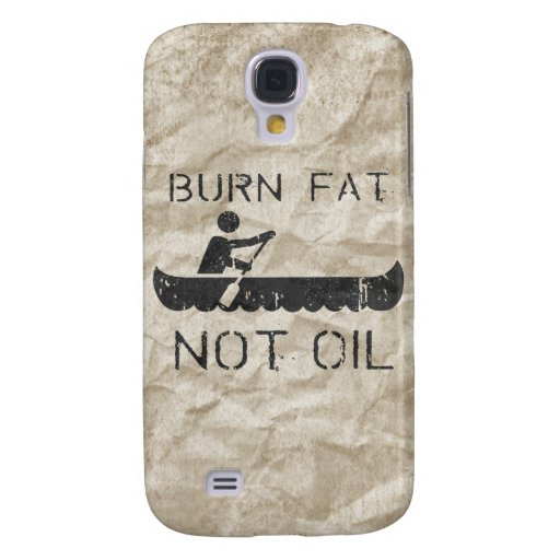 BURN FAT. NOT OIL. (CANOEING) GALAXY S4 CASES