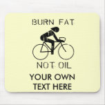 BURN FAT. NOT OIL. (CYCLING) MOUSE PAD