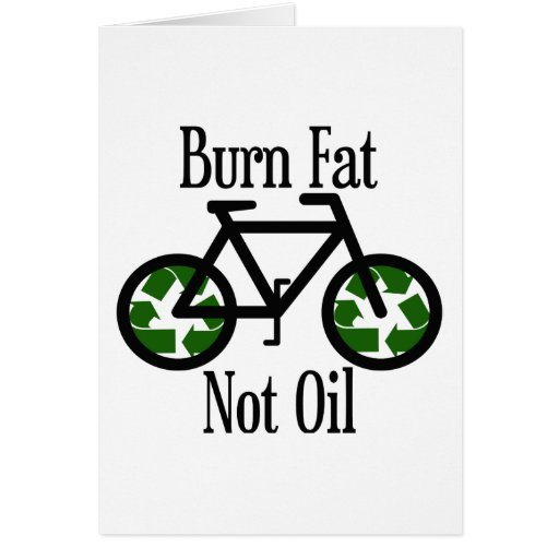 Burn Fat Not Oil Greeting Card