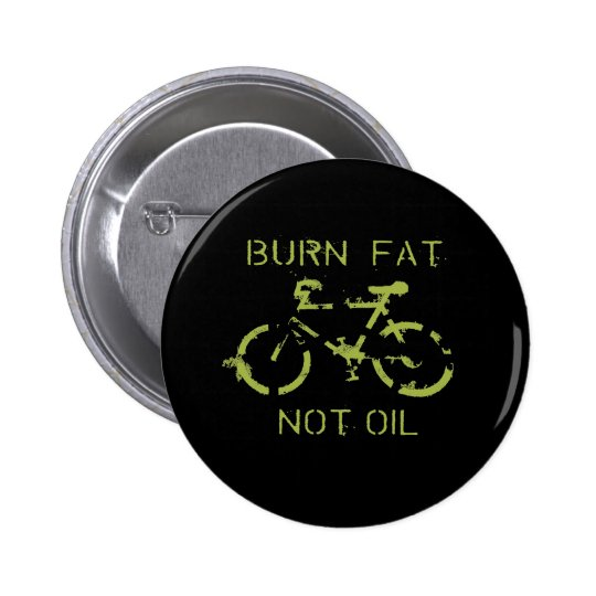 Burn fat not oil pinback button