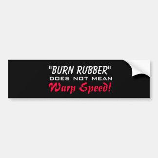 Burn Rubber Does Not Mean Warp Speed! Bumper Sticker
