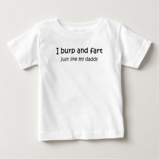 Burp and fart like daddy shirt