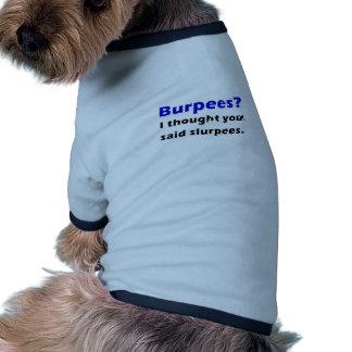 Burpees I pensó que usted dijo a Slurpees Camiseta Con Mangas Para Perro