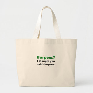 Burpees I thought you said Slurpees Large Tote Bag