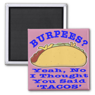 Burpees I Thought You Said Tacos Magnet