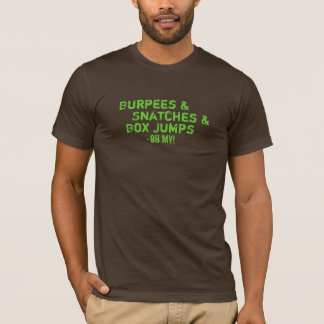 Burpees, snatches, and box jumps T-Shirt