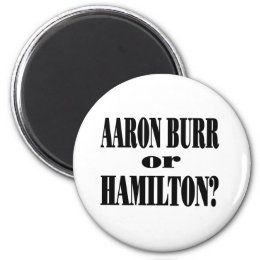 Burr or Hamilton? Magnet