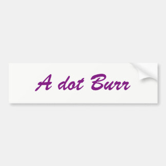 Burr Signoff Bumper Sticker