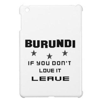 Burundi If you don't love it, Leave iPad Mini Covers
