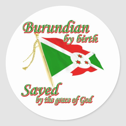 Burundian by birth saved by the grace of God Round Sticker