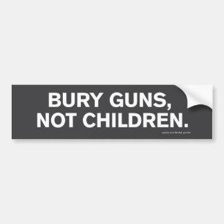 """""""Bury Guns, Not Children"""" Bumper Sticker Car Bumper Sticker"""