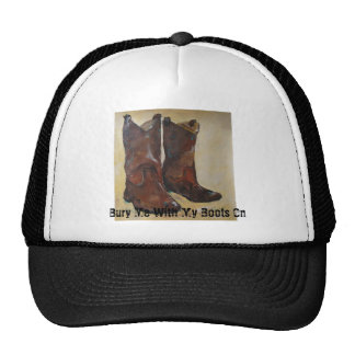 Bury Me With My Boots On Trucker Hat