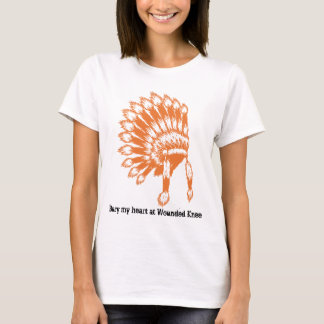 Bury my heart at Wounded Knee   T-Shirt