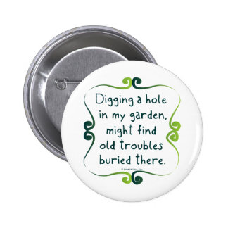 Bury your Troubles in a Garden Pinback Button